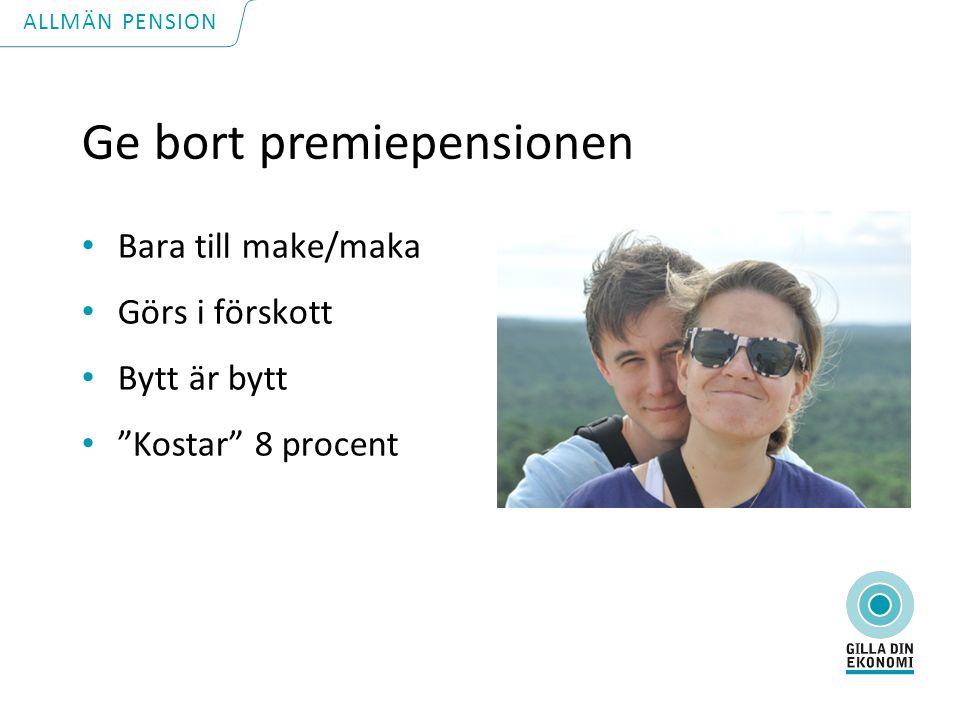 Ge bort premiepensionen Bara till make/maka Görs i förskott Bytt är bytt Kostar 8 procent ALLMÄN PENSION