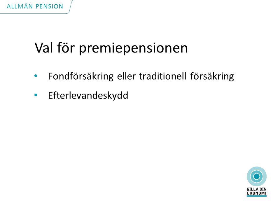 Val för premiepensionen Fondförsäkring eller traditionell försäkring Efterlevandeskydd ALLMÄN PENSION