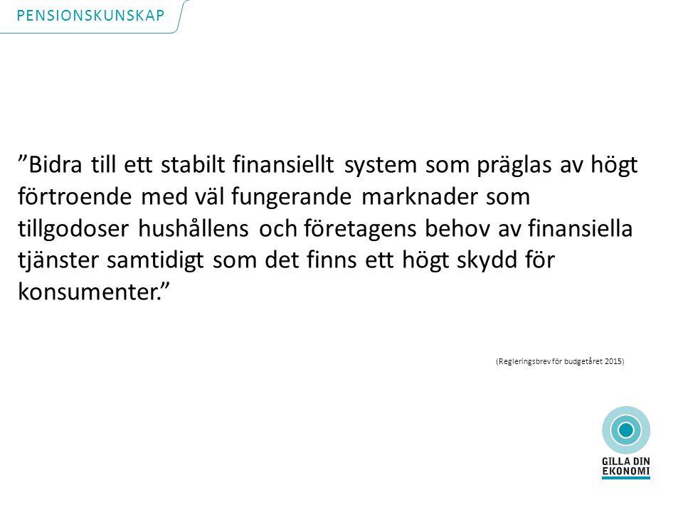 Bidra till ett stabilt finansiellt system som präglas av högt förtroende med väl fungerande marknader som tillgodoser hushållens och företagens behov av finansiella tjänster samtidigt som det finns ett högt skydd för konsumenter. (Regleringsbrev för budgetåret 2015) PENSIONSKUNSKAP