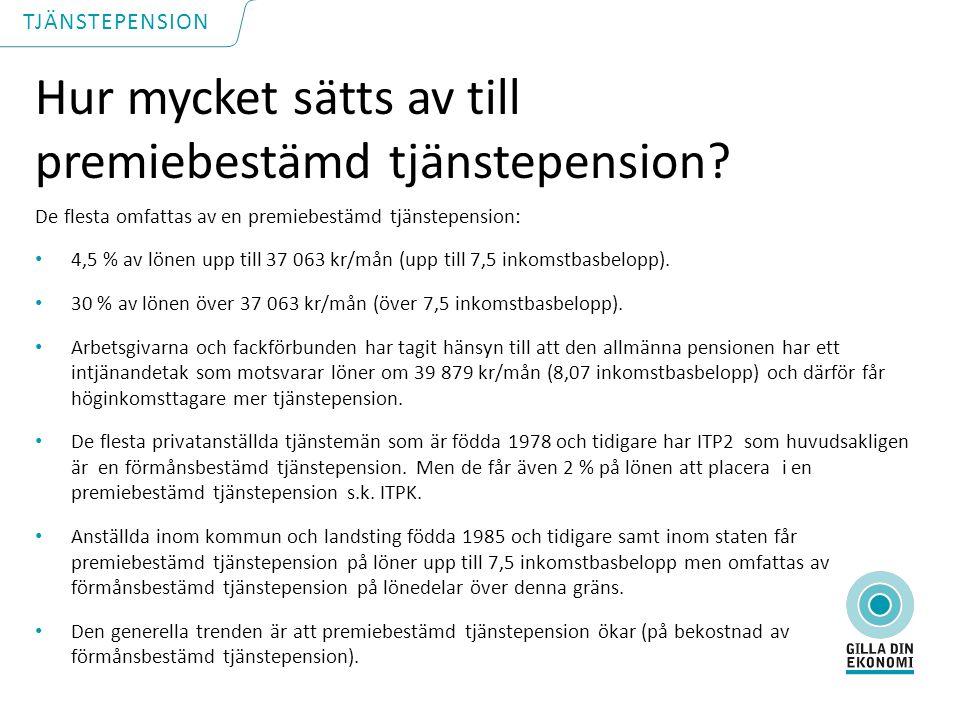 De flesta omfattas av en premiebestämd tjänstepension: 4,5 % av lönen upp till 37 063 kr/mån (upp till 7,5 inkomstbasbelopp).