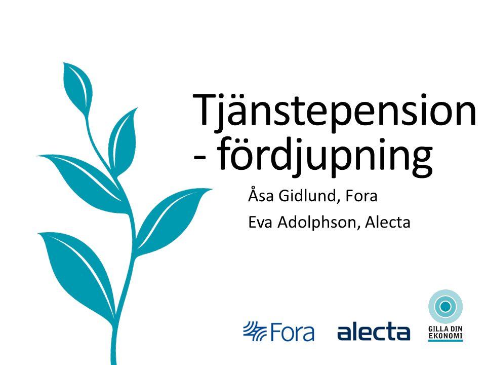 Tjänstepension - fördjupning Åsa Gidlund, Fora Eva Adolphson, Alecta