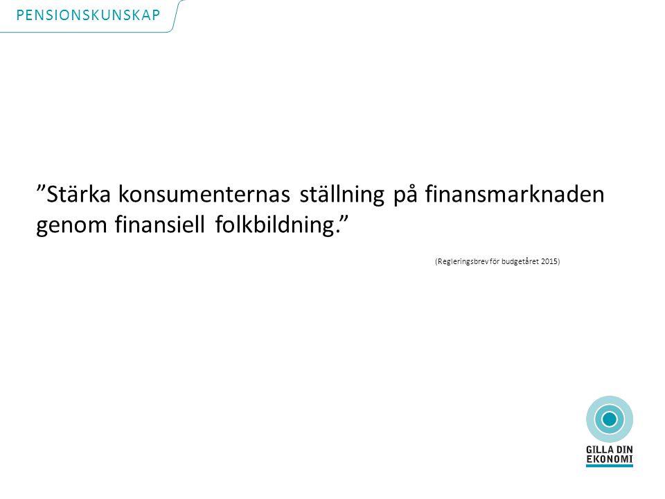 Stärka konsumenternas ställning på finansmarknaden genom finansiell folkbildning. (Regleringsbrev för budgetåret 2015) PENSIONSKUNSKAP