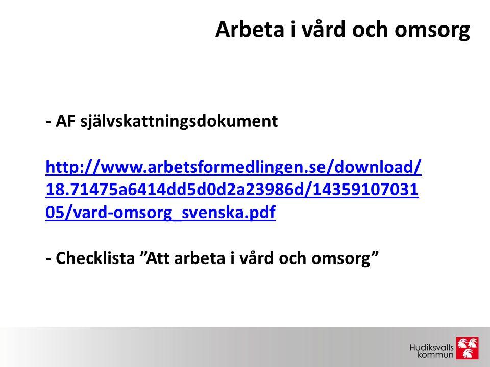 Arbeta i vård och omsorg - AF självskattningsdokument http://www.arbetsformedlingen.se/download/ 18.71475a6414dd5d0d2a23986d/14359107031 05/vard-omsorg_svenska.pdf - Checklista Att arbeta i vård och omsorg