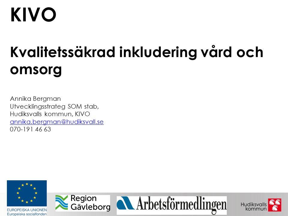 KIVO Kvalitetssäkrad inkludering vård och omsorg Annika Bergman Utvecklingsstrateg SOM stab, Hudiksvalls kommun, KIVO annika.bergman@hudiksvall.se 070-191 46 63 annika.bergman@hudiksvall.se