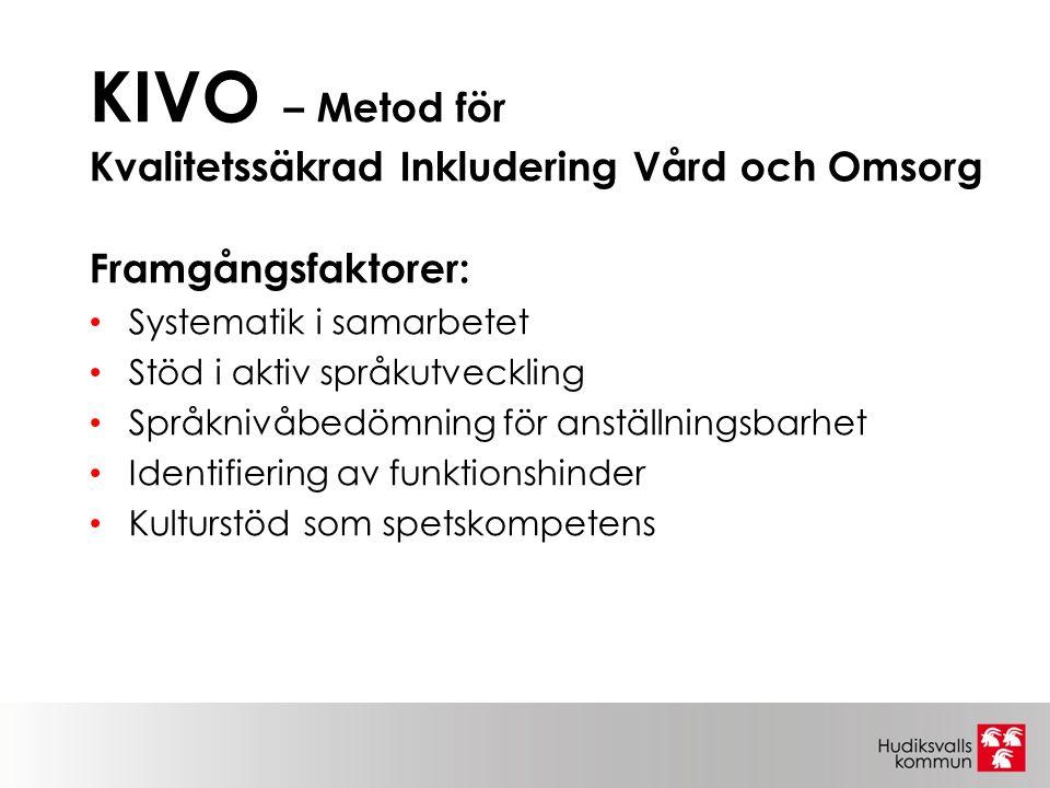 KIVO – Metod för Kvalitetssäkrad Inkludering Vård och Omsorg Framgångsfaktorer: Systematik i samarbetet Stöd i aktiv språkutveckling Språknivåbedömning för anställningsbarhet Identifiering av funktionshinder Kulturstöd som spetskompetens