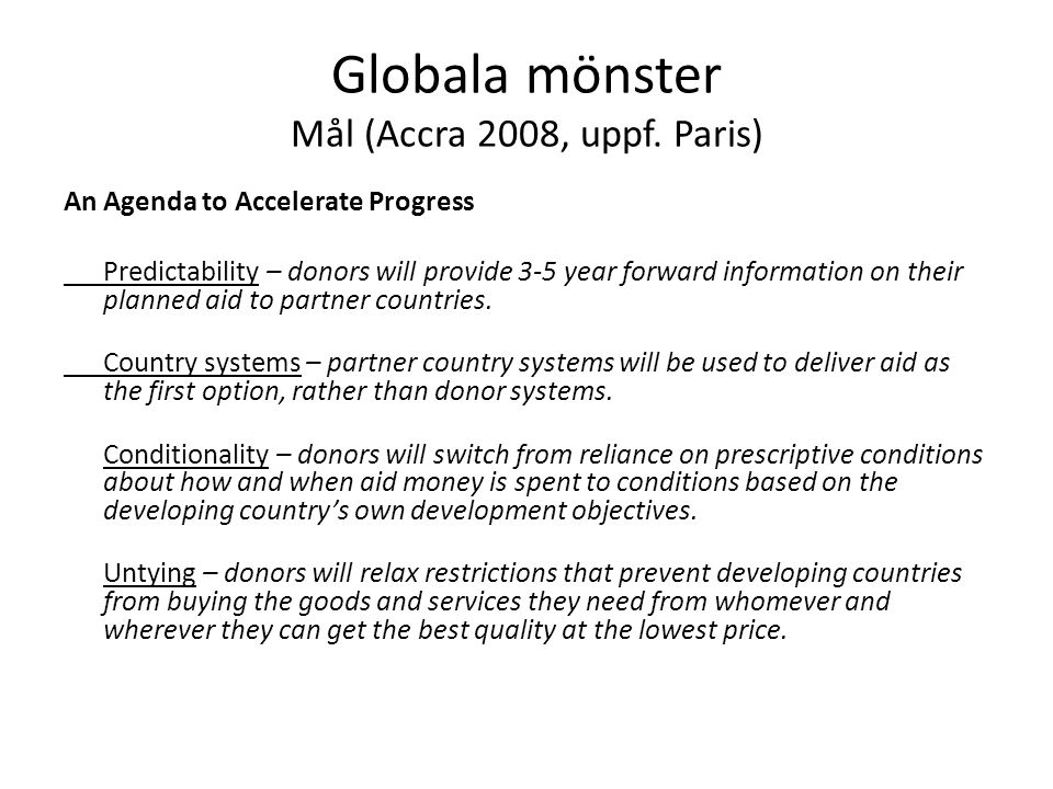 Globala mönster Mål (Accra 2008, uppf. Paris) An Agenda to Accelerate Progress Predictability – donors will provide 3-5 year forward information on th