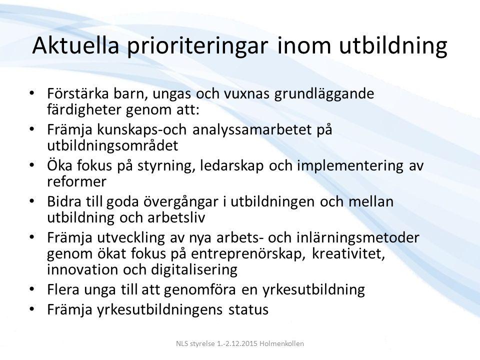Aktuella prioriteringar inom högre utbildning Stimulera till ökat strukturellt samarbete mellan nordiska högre utbildningsinstitutioner Profilera högre utbildning genom att främja kvalitetssamarbete i form av erfarenhetsutbyte NLS styrelse 1.-2.12.2015 Holmenkollen