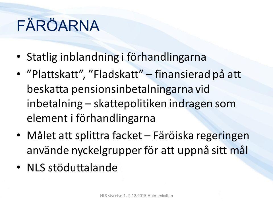 FÄRÖARNA Statlig inblandning i förhandlingarna Plattskatt , Fladskatt – finansierad på att beskatta pensionsinbetalningarna vid inbetalning – skattepolitiken indragen som element i förhandlingarna Målet att splittra facket – Färöiska regeringen använde nyckelgrupper för att uppnå sitt mål NLS stöduttalande NLS styrelse 1.-2.12.2015 Holmenkollen