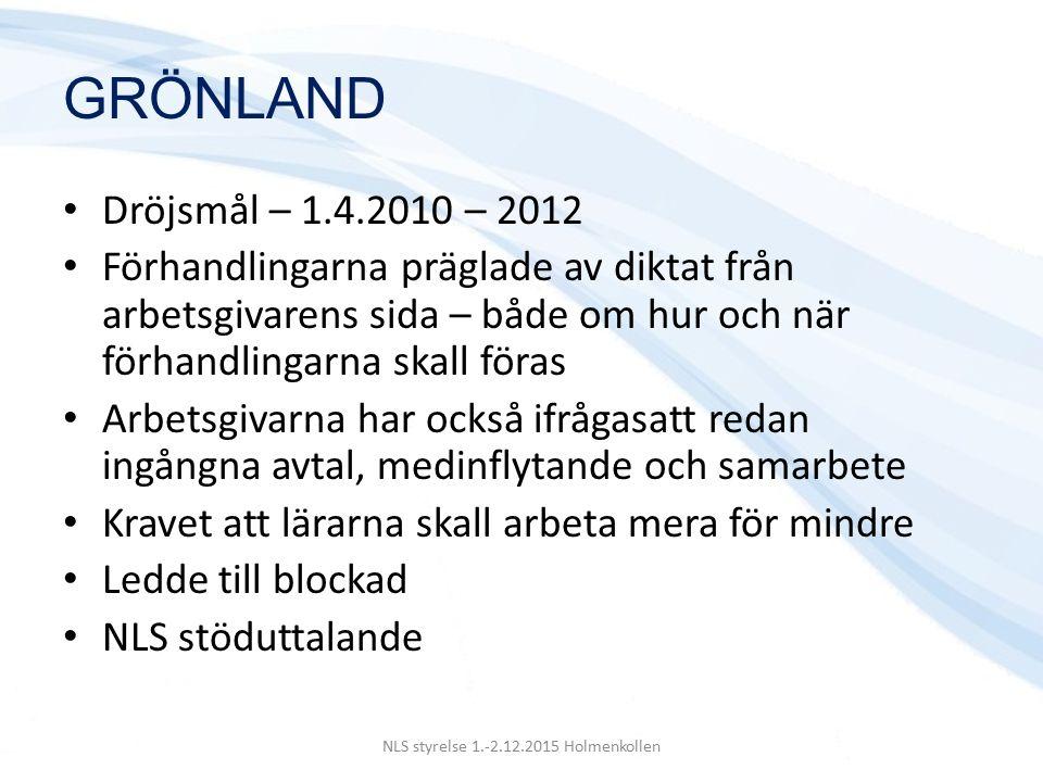 GRÖNLAND Dröjsmål – 1.4.2010 – 2012 Förhandlingarna präglade av diktat från arbetsgivarens sida – både om hur och när förhandlingarna skall föras Arbetsgivarna har också ifrågasatt redan ingångna avtal, medinflytande och samarbete Kravet att lärarna skall arbeta mera för mindre Ledde till blockad NLS stöduttalande NLS styrelse 1.-2.12.2015 Holmenkollen