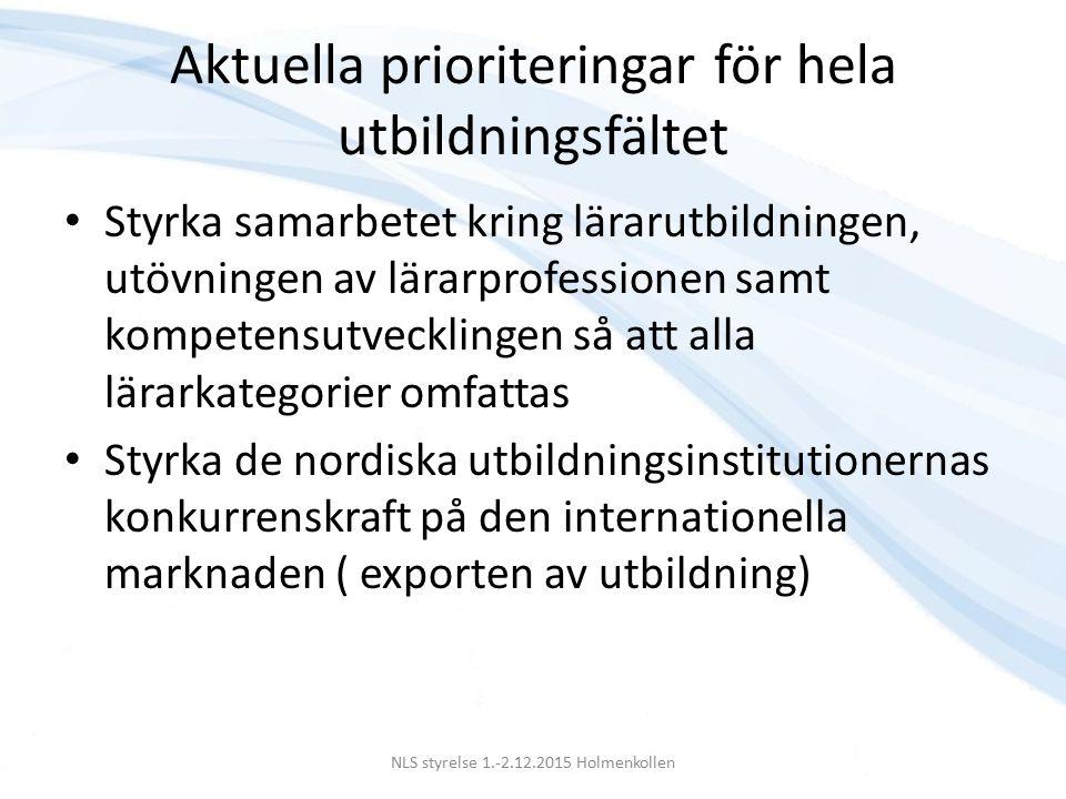 Aktuella prioriteringar för hela utbildningsfältet Styrka samarbetet kring lärarutbildningen, utövningen av lärarprofessionen samt kompetensutvecklingen så att alla lärarkategorier omfattas Styrka de nordiska utbildningsinstitutionernas konkurrenskraft på den internationella marknaden ( exporten av utbildning) NLS styrelse 1.-2.12.2015 Holmenkollen