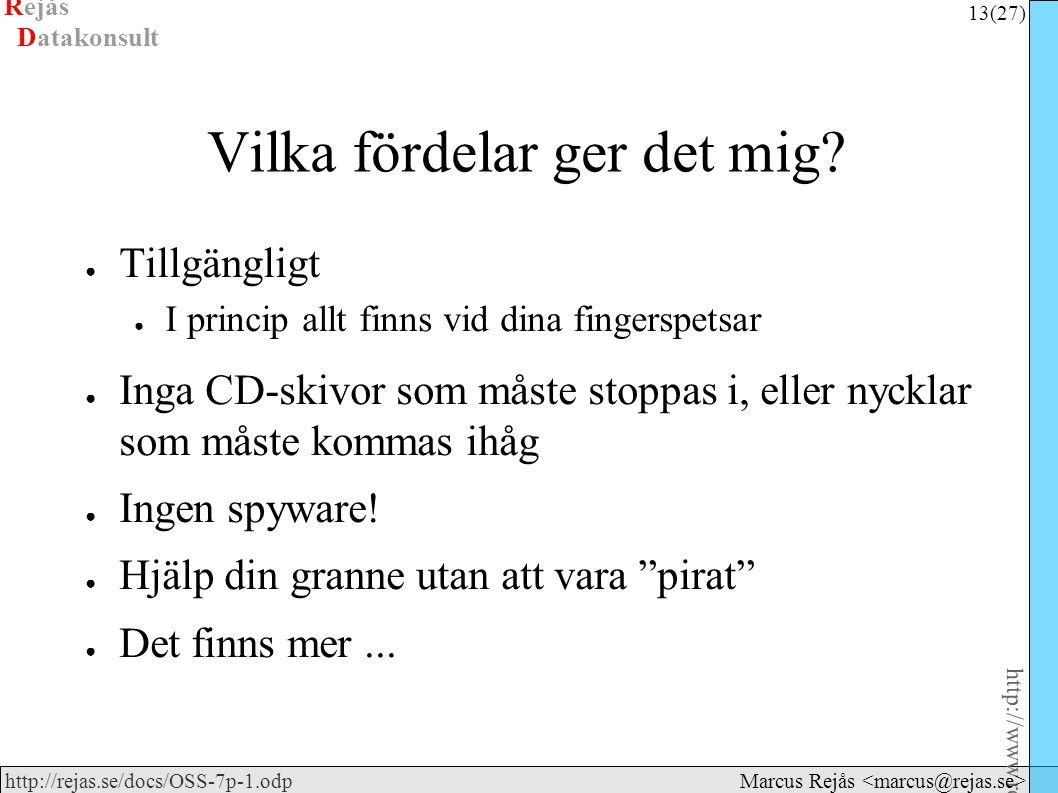 Rejås 13 (27) http://www.rejas.se – Fri programvara är enkelt http://rejas.se/docs/OSS-7p-1.odp Datakonsult Marcus Rejås Vilka fördelar ger det mig.
