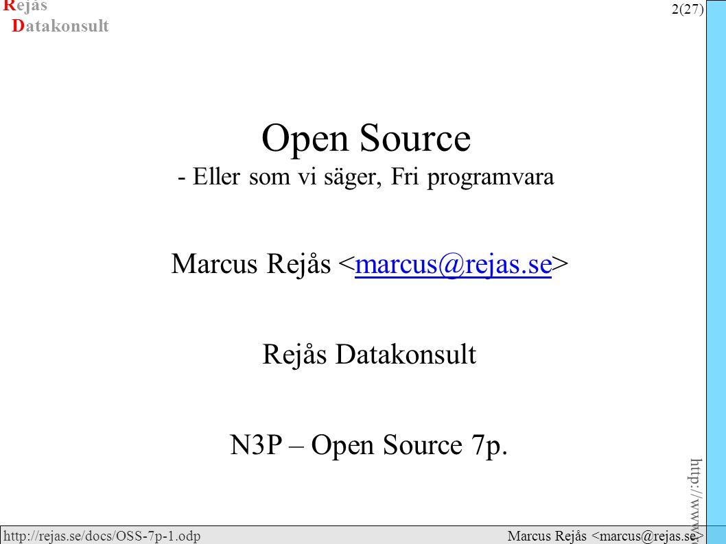 Rejås 2 (27) http://www.rejas.se – Fri programvara är enkelt http://rejas.se/docs/OSS-7p-1.odp Datakonsult Marcus Rejås Open Source - Eller som vi säger, Fri programvara Marcus Rejås marcus@rejas.se Rejås Datakonsult N3P – Open Source 7p.