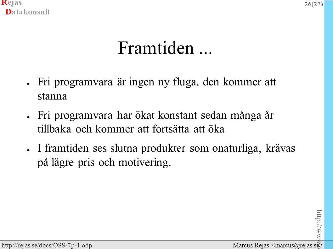 Rejås 26 (27) http://www.rejas.se – Fri programvara är enkelt http://rejas.se/docs/OSS-7p-1.odp Datakonsult Marcus Rejås Framtiden...