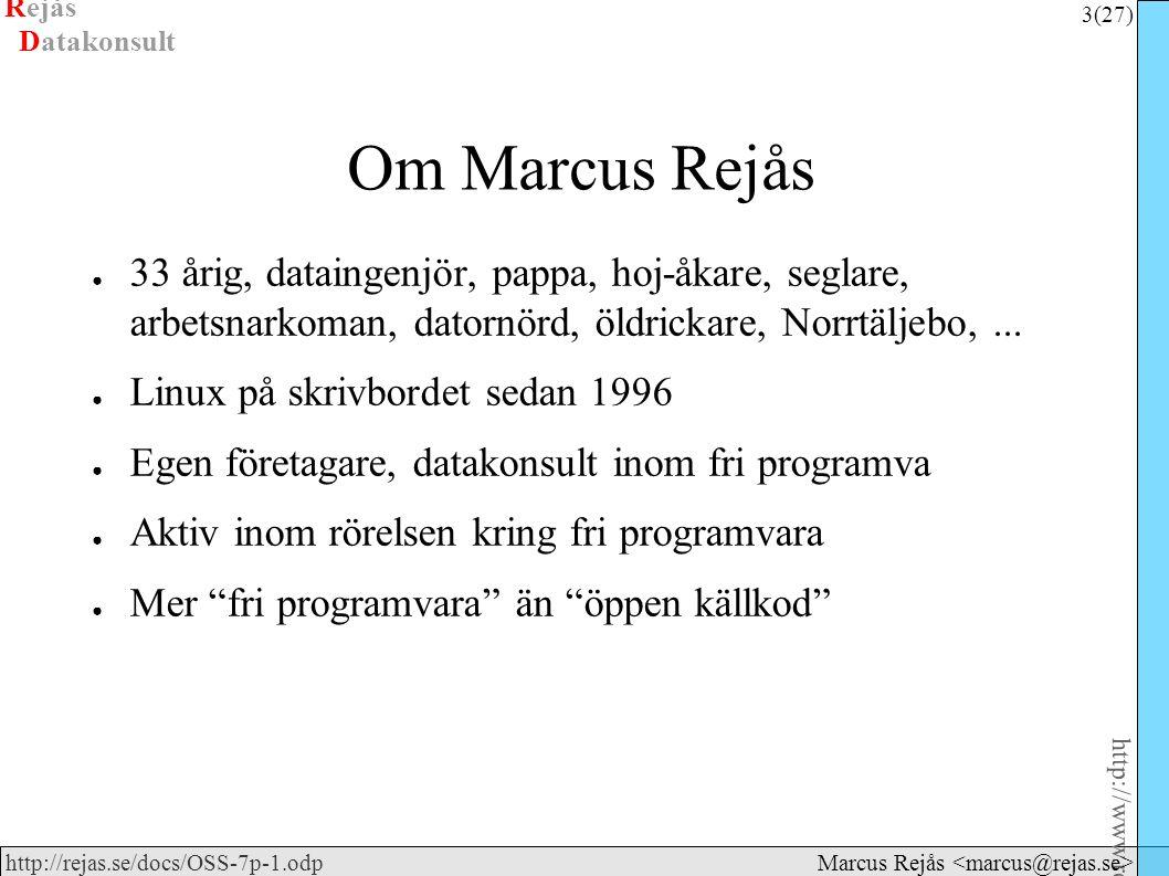 Rejås 3 (27) http://www.rejas.se – Fri programvara är enkelt http://rejas.se/docs/OSS-7p-1.odp Datakonsult Marcus Rejås Om Marcus Rejås ● 33 årig, dataingenjör, pappa, hoj-åkare, seglare, arbetsnarkoman, datornörd, öldrickare, Norrtäljebo,...