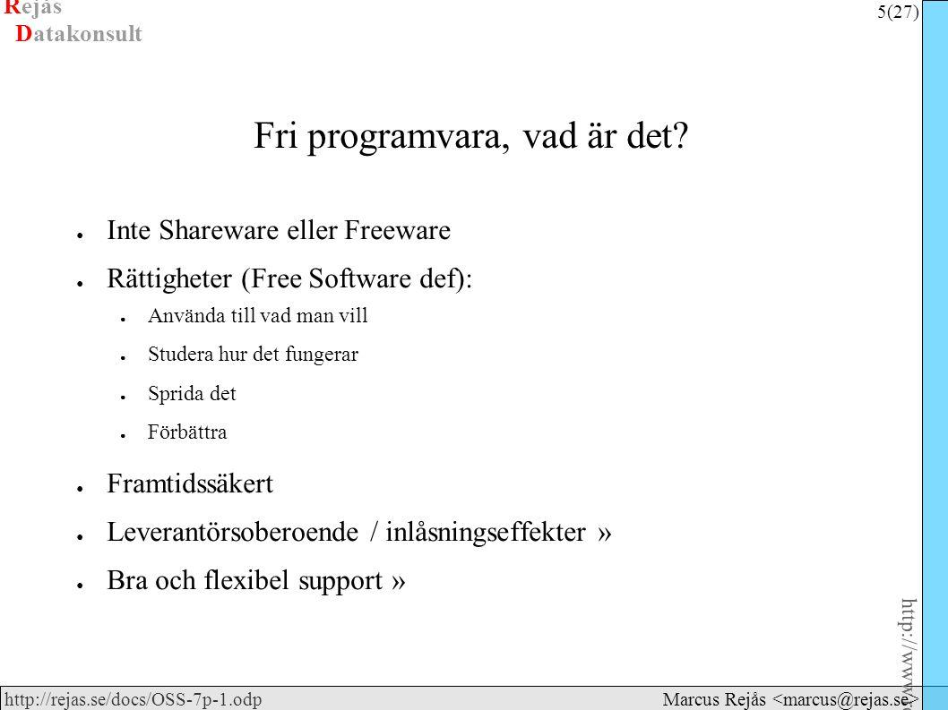 Rejås 5 (27) http://www.rejas.se – Fri programvara är enkelt http://rejas.se/docs/OSS-7p-1.odp Datakonsult Marcus Rejås Fri programvara, vad är det.