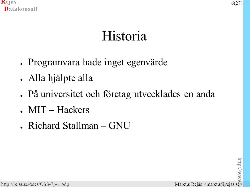 Rejås 6 (27) http://www.rejas.se – Fri programvara är enkelt http://rejas.se/docs/OSS-7p-1.odp Datakonsult Marcus Rejås Historia ● Programvara hade inget egenvärde ● Alla hjälpte alla ● På universitet och företag utvecklades en anda ● MIT – Hackers ● Richard Stallman – GNU