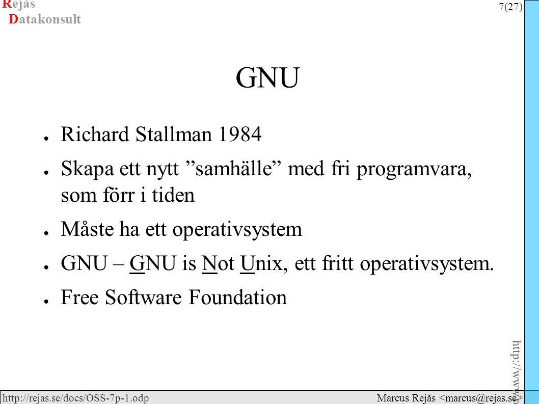 Rejås 7 (27) http://www.rejas.se – Fri programvara är enkelt http://rejas.se/docs/OSS-7p-1.odp Datakonsult Marcus Rejås GNU ● Richard Stallman 1984 ● Skapa ett nytt samhälle med fri programvara, som förr i tiden ● Måste ha ett operativsystem ● GNU – GNU is Not Unix, ett fritt operativsystem.
