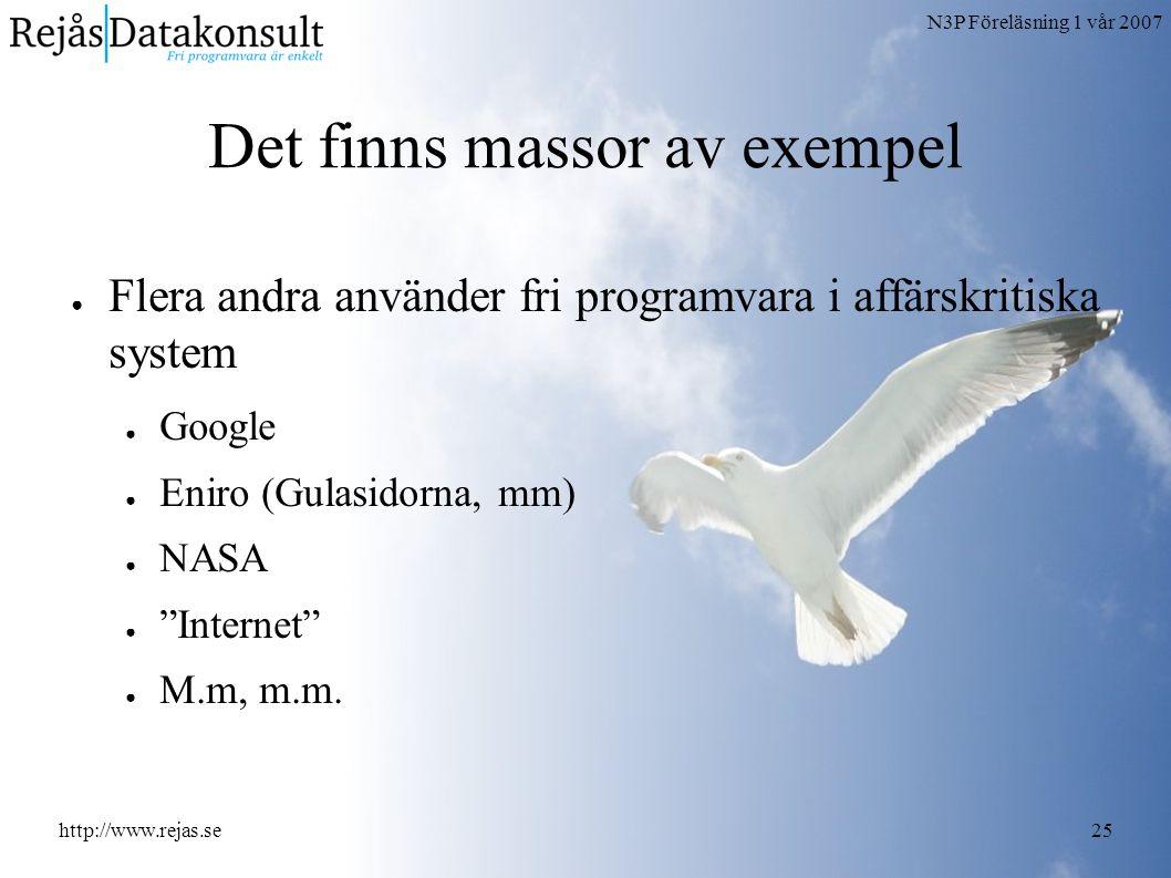 N3P Föreläsning 1 vår 2007 http://www.rejas.se25 Det finns massor av exempel ● Flera andra använder fri programvara i affärskritiska system ● Google ● Eniro (Gulasidorna, mm) ● NASA ● Internet ● M.m, m.m.