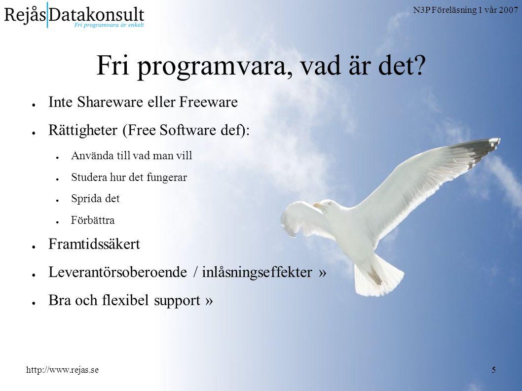 N3P Föreläsning 1 vår 2007 http://www.rejas.se16 Fri programvara i krävande miljöer ● Att använda fri programvara professionellt är i allra högsta grad möjligt (även på skrivbordet) ● Flera mogna produkter ● Fler och fler väljer, till exempel, GNU/Linux.