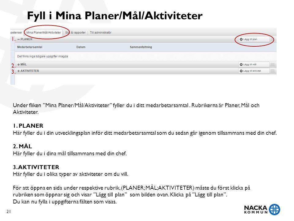 Fyll i Mina Planer/Mål/Aktiviteter Under fliken Mina Planer/Mål/Aktiviteter fyller du i ditt medarbetarsamtal.
