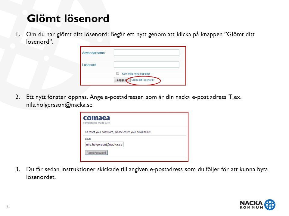Glömt lösenord 4 1.Om du har glömt ditt lösenord: Begär ett nytt genom att klicka på knappen Glömt ditt lösenord .