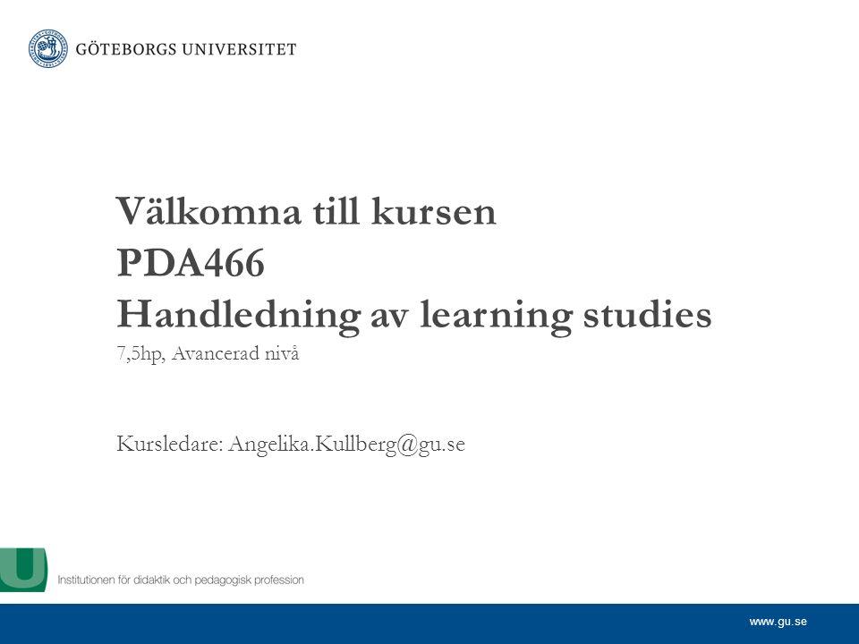 www.gu.se Kursledare: Angelika.Kullberg@gu.se Välkomna till kursen PDA466 Handledning av learning studies 7,5hp, Avancerad nivå