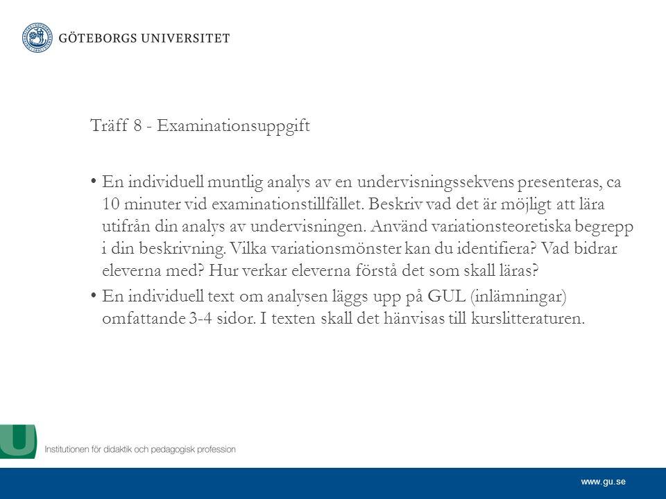 www.gu.se Träff 8 - Examinationsuppgift En individuell muntlig analys av en undervisningssekvens presenteras, ca 10 minuter vid examinationstillfället.