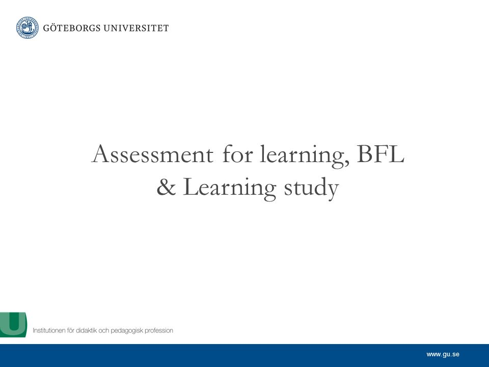 www.gu.se Assessment for learning, BFL & Learning study
