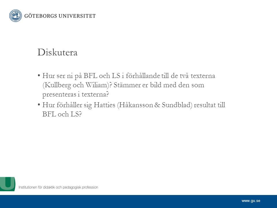 www.gu.se Diskutera Hur ser ni på BFL och LS i förhållande till de två texterna (Kullberg och Wiliam)? Stämmer er bild med den som presenteras i texte