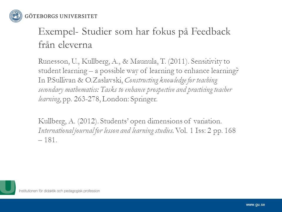 www.gu.se Exempel- Studier som har fokus på Feedback från eleverna Runesson, U., Kullberg, A., & Maunula, T. (2011). Sensitivity to student learning –
