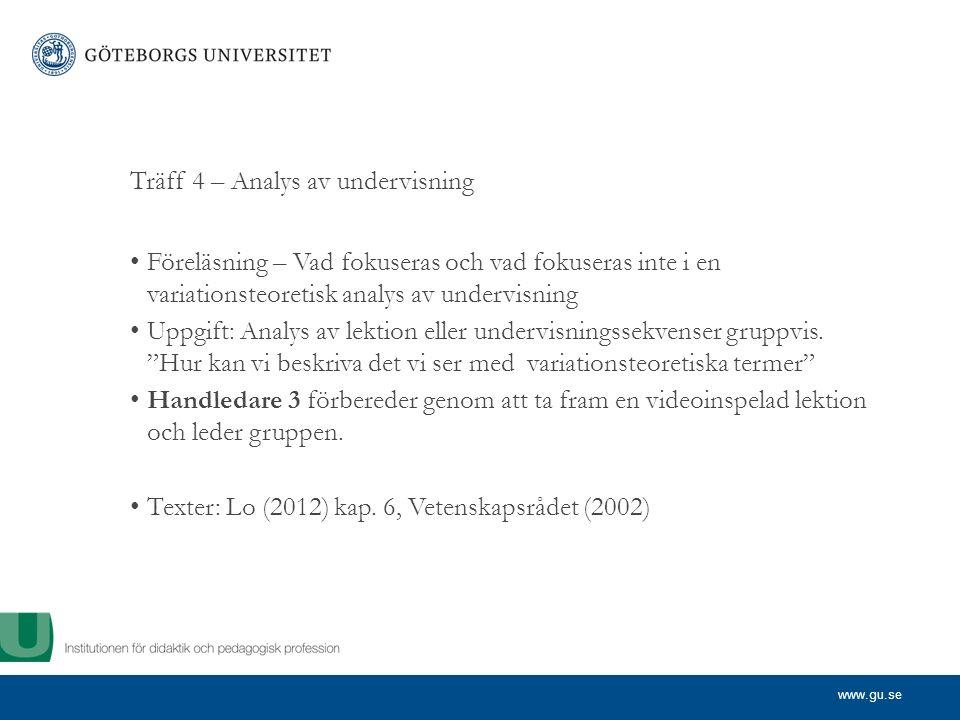 www.gu.se Träff 4 – Analys av undervisning Föreläsning – Vad fokuseras och vad fokuseras inte i en variationsteoretisk analys av undervisning Uppgift: Analys av lektion eller undervisningssekvenser gruppvis.