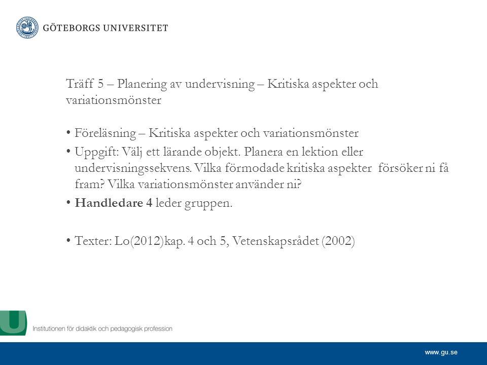 www.gu.se Träff 5 – Planering av undervisning – Kritiska aspekter och variationsmönster Föreläsning – Kritiska aspekter och variationsmönster Uppgift: