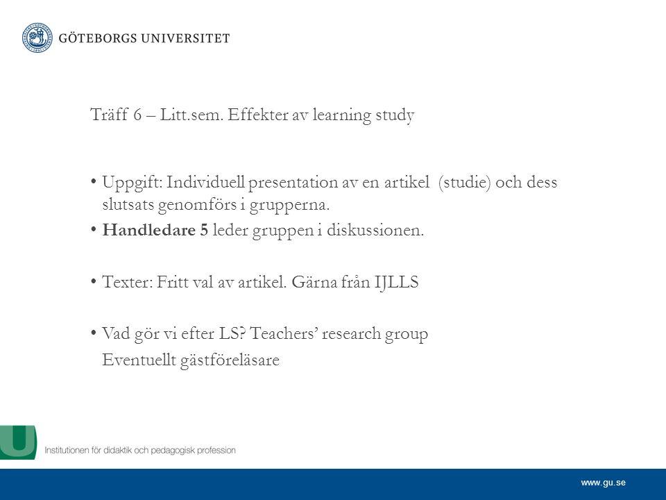 www.gu.se Träff 6 – Litt.sem. Effekter av learning study Uppgift: Individuell presentation av en artikel (studie) och dess slutsats genomförs i gruppe