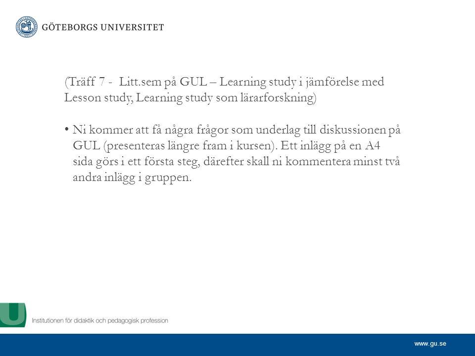 www.gu.se (Träff 7 - Litt.sem på GUL – Learning study i jämförelse med Lesson study, Learning study som lärarforskning) Ni kommer att få några frågor som underlag till diskussionen på GUL (presenteras längre fram i kursen).