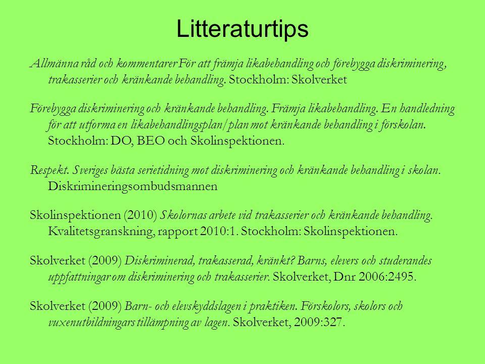 Litteraturtips Allmänna råd och kommentarer För att främja likabehandling och förebygga diskriminering, trakasserier och kränkande behandling. Stockho