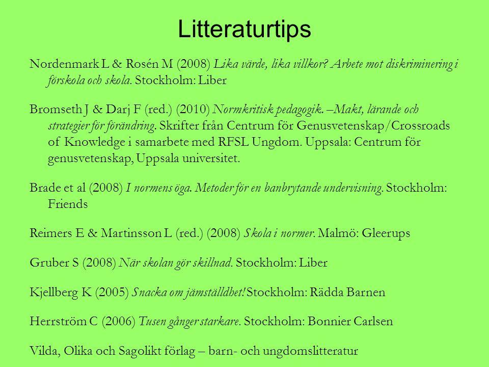 Litteraturtips Nordenmark L & Rosén M (2008) Lika värde, lika villkor? Arbete mot diskriminering i förskola och skola. Stockholm: Liber Bromseth J & D