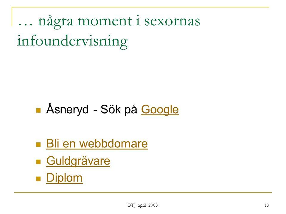BTJ april 2008 18 Åsneryd - Sök på GoogleGoogle Bli en webbdomare Guldgrävare Diplom … några moment i sexornas infoundervisning