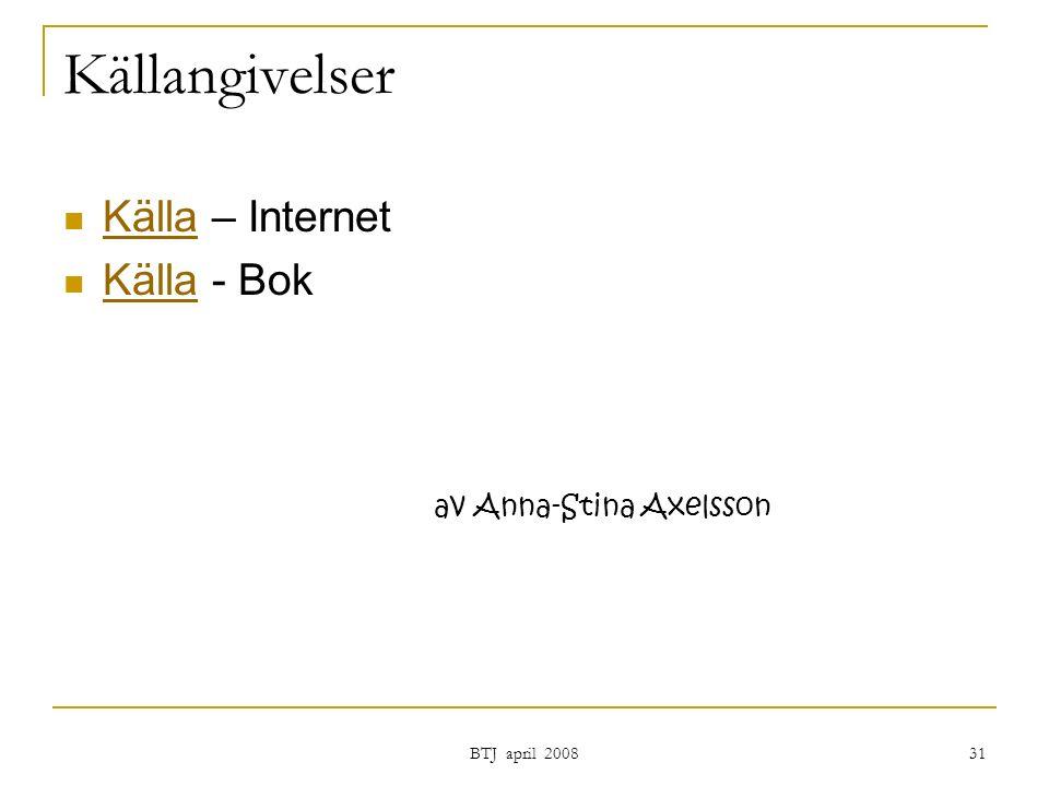 BTJ april 2008 31 Källangivelser Källa – Internet Källa Källa - Bok Källa av Anna-Stina Axelsson