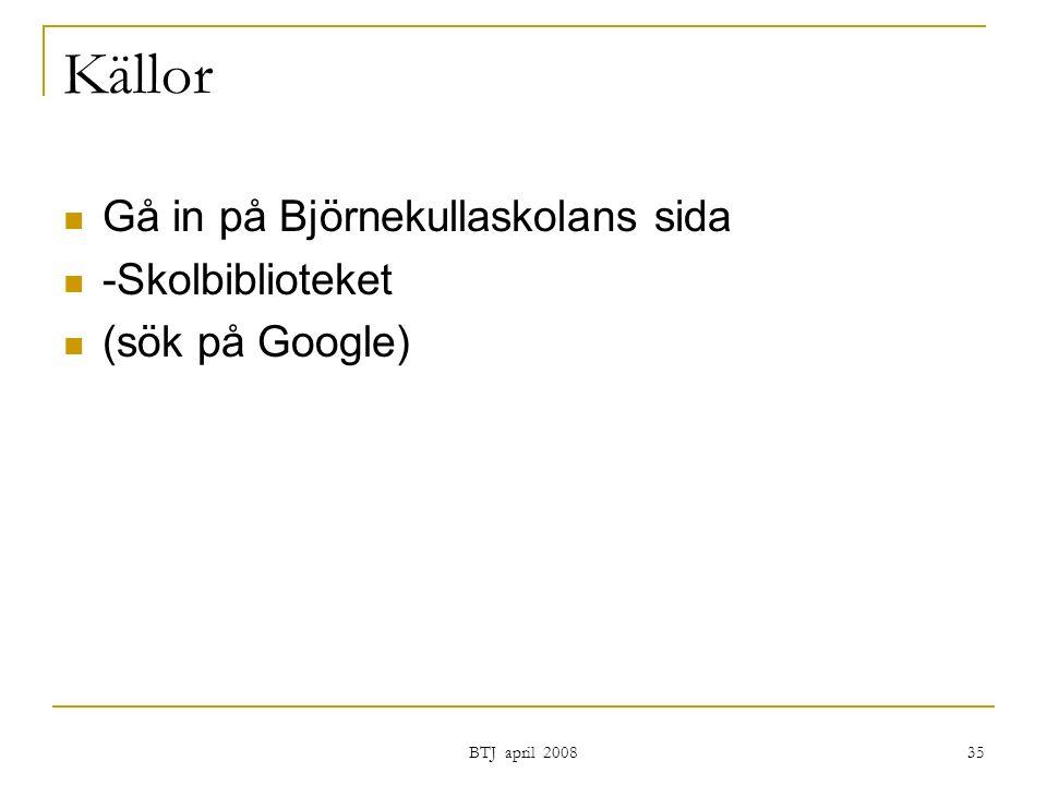 BTJ april 2008 35 Källor Gå in på Björnekullaskolans sida -Skolbiblioteket (sök på Google)