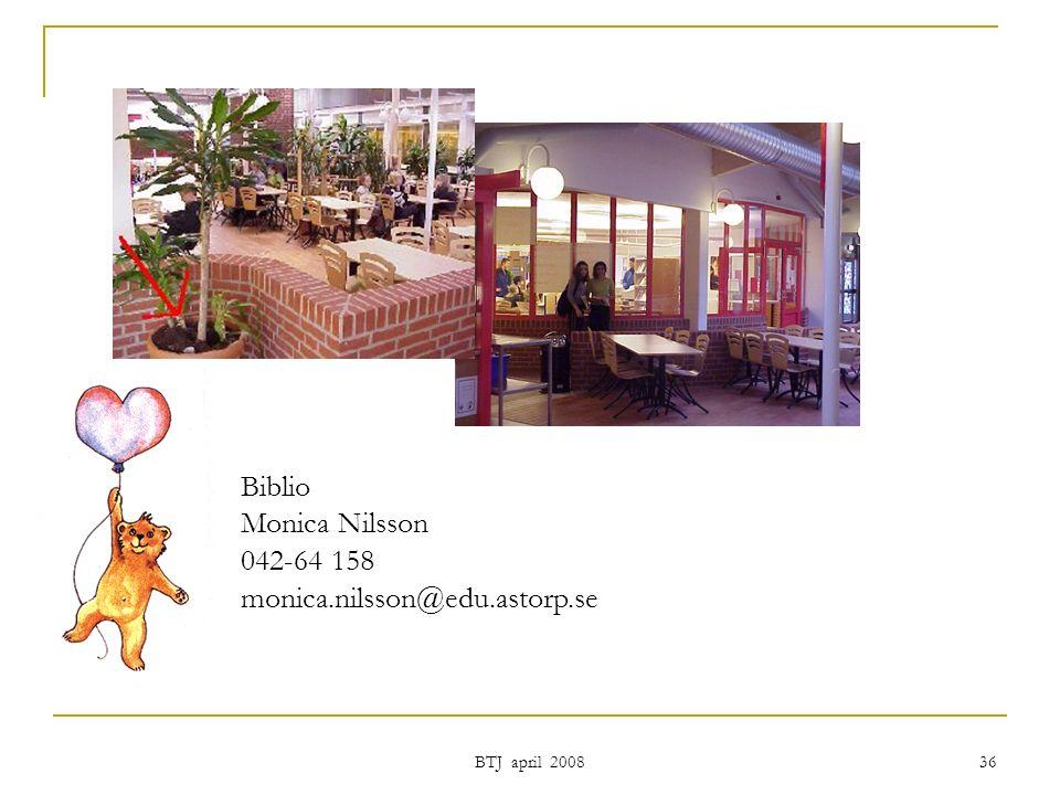 BTJ april 2008 36 Biblio Monica Nilsson 042-64 158 monica.nilsson@edu.astorp.se