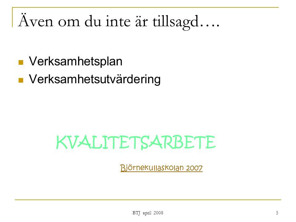 BTJ april 2008 5 Även om du inte är tillsagd….