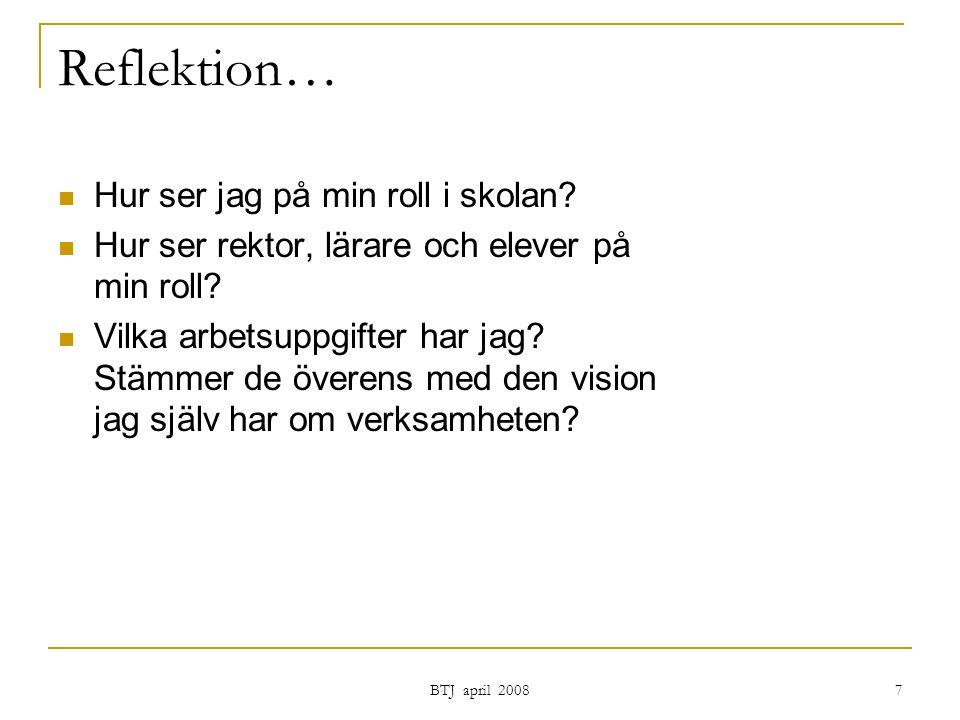 BTJ april 2008 7 Reflektion… Hur ser jag på min roll i skolan.