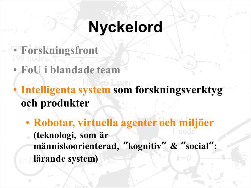 Nyckelord Forskningsfront FoU i blandade team Intelligenta system som forskningsverktyg och produkter Robotar, virtuella agenter och miljöer (teknologi, som är människoorienterad, kognitiv & social ; lärande system)