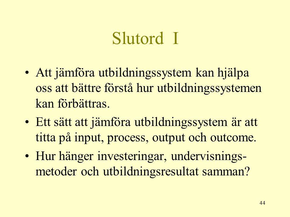 44 Slutord I Att jämföra utbildningssystem kan hjälpa oss att bättre förstå hur utbildningssystemen kan förbättras.