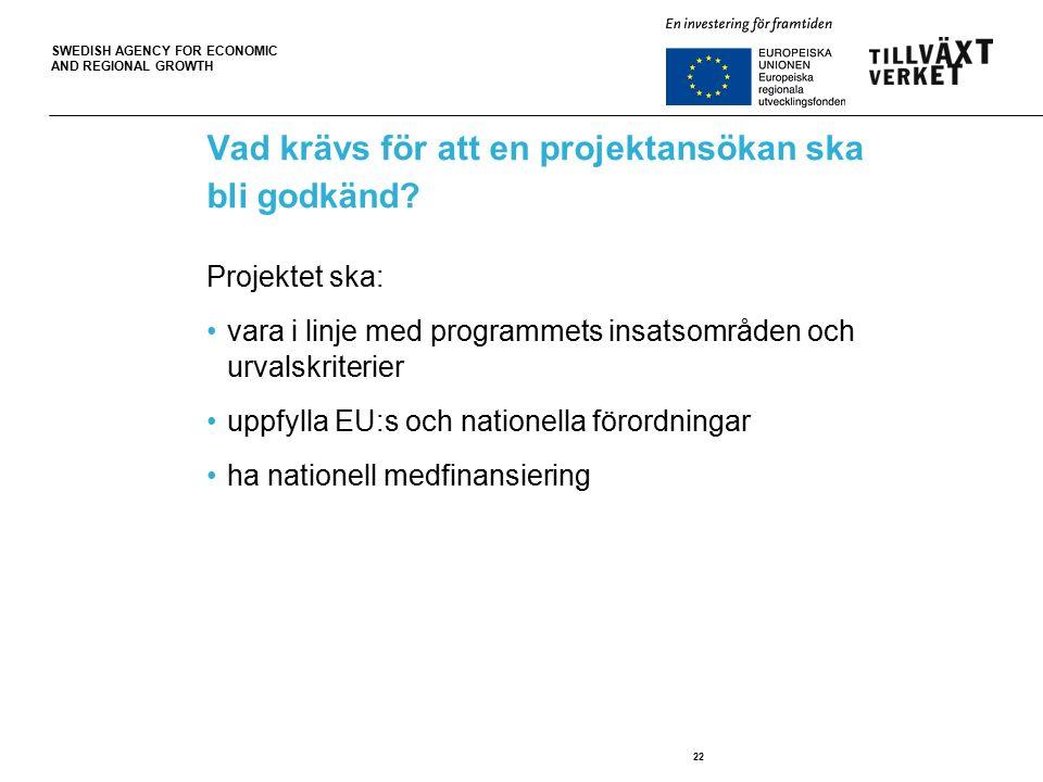 SWEDISH AGENCY FOR ECONOMIC AND REGIONAL GROWTH 22 Vad krävs för att en projektansökan ska bli godkänd.