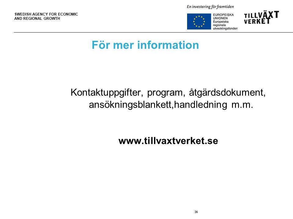 SWEDISH AGENCY FOR ECONOMIC AND REGIONAL GROWTH 36 För mer information Kontaktuppgifter, program, åtgärdsdokument, ansökningsblankett,handledning m.m.