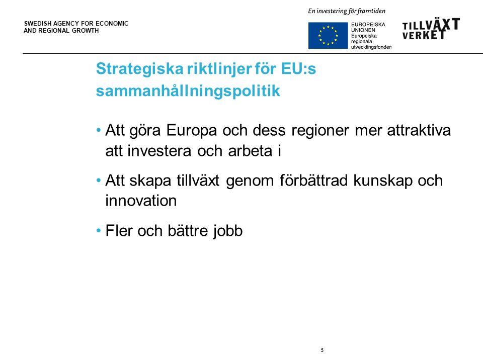 SWEDISH AGENCY FOR ECONOMIC AND REGIONAL GROWTH 5 Strategiska riktlinjer för EU:s sammanhållningspolitik Att göra Europa och dess regioner mer attraktiva att investera och arbeta i Att skapa tillväxt genom förbättrad kunskap och innovation Fler och bättre jobb