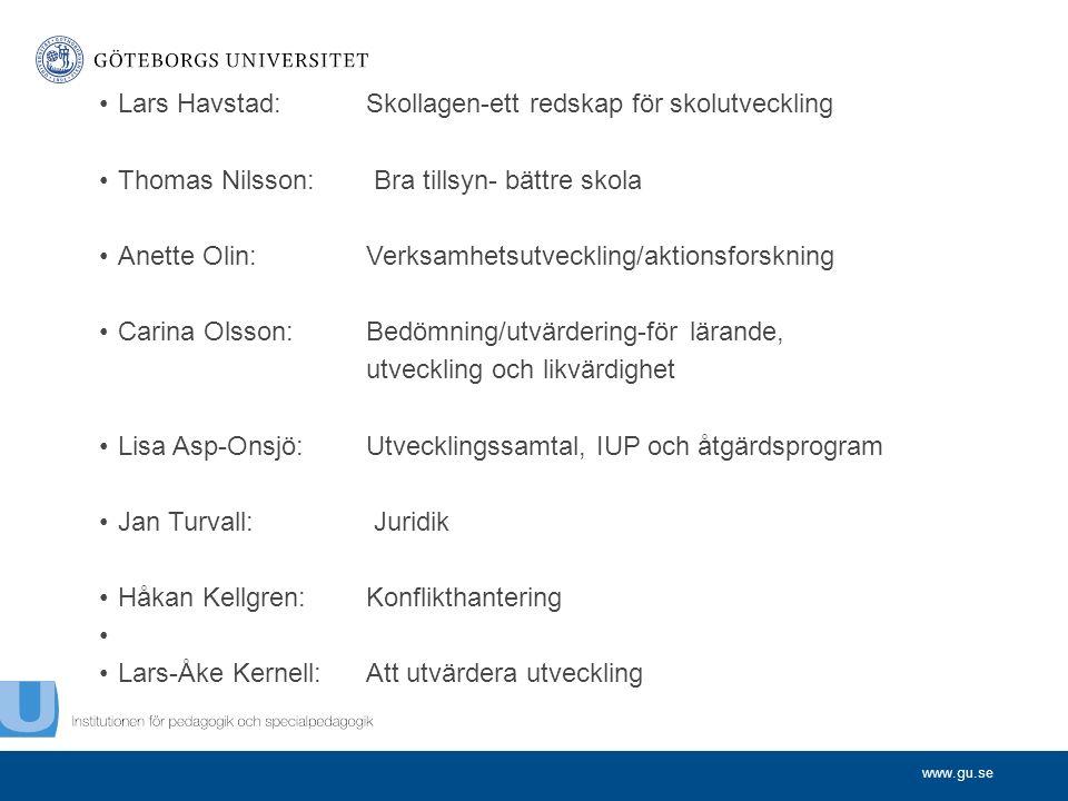 www.gu.se Lars Havstad:Skollagen-ett redskap för skolutveckling Thomas Nilsson: Bra tillsyn- bättre skola Anette Olin:Verksamhetsutveckling/aktionsforskning Carina Olsson:Bedömning/utvärdering-för lärande, utveckling och likvärdighet Lisa Asp-Onsjö: Utvecklingssamtal, IUP och åtgärdsprogram Jan Turvall: Juridik Håkan Kellgren:Konflikthantering Lars-Åke Kernell:Att utvärdera utveckling