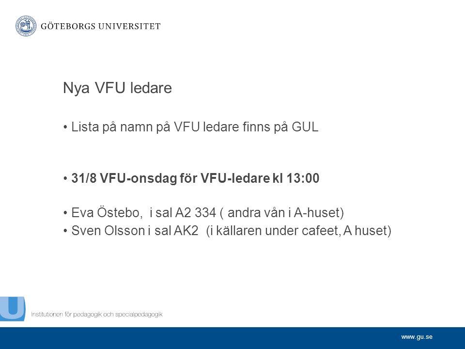 www.gu.se Nya VFU ledare Lista på namn på VFU ledare finns på GUL 31/8 VFU-onsdag för VFU-ledare kl 13:00 Eva Östebo, i sal A2 334 ( andra vån i A-huset) Sven Olsson i sal AK2 (i källaren under cafeet, A huset)