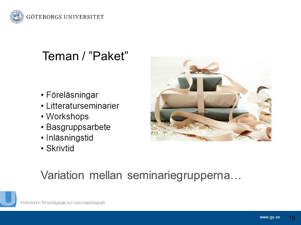 www.gu.se Teman / Paket Föreläsningar Litteraturseminarier Workshops Basgruppsarbete Inläsningstid Skrivtid Variation mellan seminariegrupperna… 16